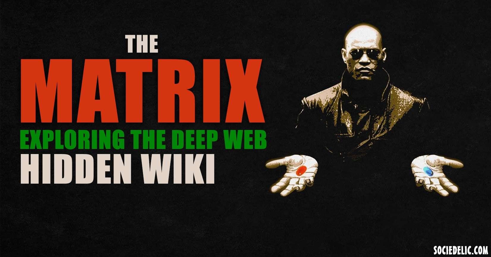 The Matrix - Exploring the Deep Web Hidden Wiki – Sociedelic