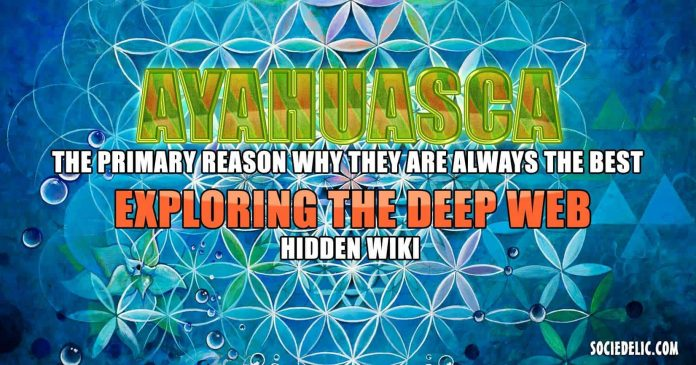 Ayahuasca The primary reason why they are always the best - Exploring the Deep Web