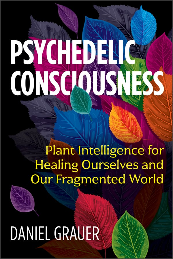 Psychedelic Consciousness Plant Intelligence for Healing Ourselves and Our Fragmented World